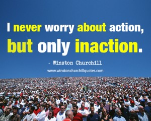 i-never-worry-about-action-but-only-inaction